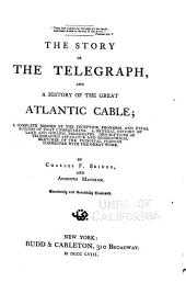 The Story of the Telegraph, and a History of the Great Atlantic Cable: A Complete Record of the Inception, Progress, and Final Success of that Undertaking : a General History of Land and Oceanic Telegraphs : Descriptions of Telegraphic Apparatus, and Biographical Sketches of the Principal Persons Connected with the Great Work