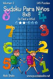 Sudoku Para Niños 8x8 - De Fácil a Difícil - Volumen 2 - 145 Puzzles