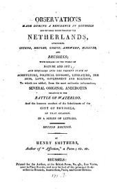 Observations made during a residence in Brussels and several tours through the Netherlands: To which are added several original anecdotes relative to the battle of Waterloo, and the humane conduct of the inhabitants of the city of Brussels on that occasion