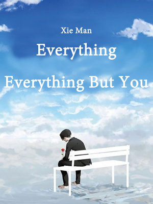 Everything  Everything But You