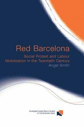 Red Barcelona: Social Protest and Labour Mobilization in the Twentieth Century