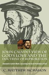 John Calvin's View of God's Love and the Doctrine of Reprobation