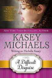 A Difficult Disguise (Alphabet Regency Romance)