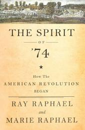 The Spirit of 74: How the American Revolution Began