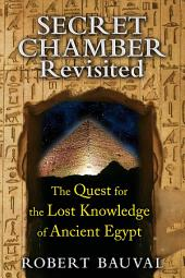Secret Chamber Revisited: The Quest for the Lost Knowledge of Ancient Egypt, Edition 2