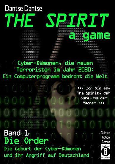 THE SPIRIT   a game  Cyber D  monen  die neuen Terroristen im Jahr 2030  ein Computerprogramm bedroht die Welt PDF