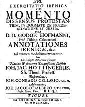 Exercitatio irenica de momento dissensus protestantium, in dogmate de praedestinatione et gratia: qua D.D. Godof. Hofmanni ... annotationes irenicae, &c. ad examen modestum revocantur