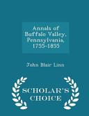 Annals of Buffalo Valley  Pennsylvania  1755 1855   Scholar s Choice Edition