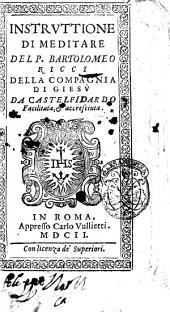 Instruttione di meditare del p. Bartolomeo Ricci della Compagnia di Giesu ..