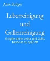 Leberreinigung und Gallenreinigung: Entgifte deine Leber und Galle, bevor es zu spät ist!