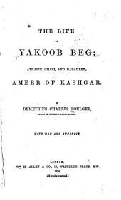 The Life of Yakoob Beg: Athalik Ghazi, and Badaulet; Ameer of Kashgar