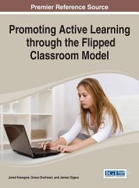 Promoting Active Learning Through The Flipped Classroom Model
