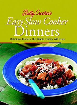 Betty Crocker s Easy Slow Cooker Dinners
