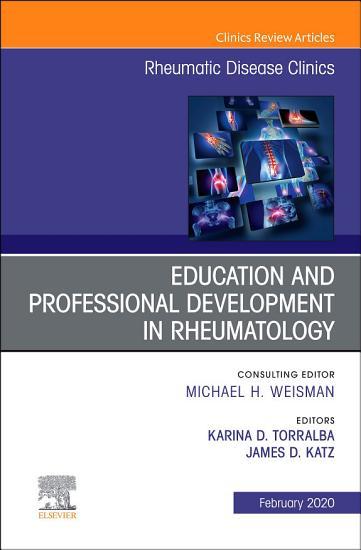 Education and Professional Development in Rheumatology An Issue of Rheumatic Disease Clinics of North America E Book PDF