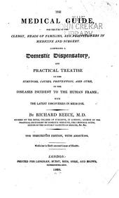 The Medical Guide: For the Use of the Clergy, Heads of Families, and Practitioners in Medicine and Surgery. Comprising a Domestic Dispensatory, and Practical Treatise on the Symptoms, Causes, Prevention, and Cure, of the Diseases Incident to the Human Frame; with the Latest Discoveries in Medicine