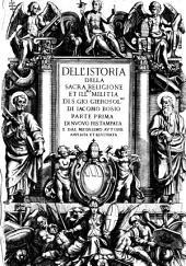 Dell'istoria della sacra religione et ill.ma militia di S. Giorgio Gierosol.no di Iacomo Bosio parte prima [-seconda]: 1, Volume 1