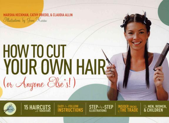How To Cut Your Own Hair Or Anyone Else S