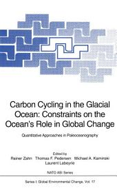 Carbon Cycling in the Glacial Ocean: Constraints on the Ocean's Role in Global Change: Quantitative Approaches in Paleoceanography