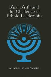 B'nai B'rith and the Challenge of Ethnic Leadership