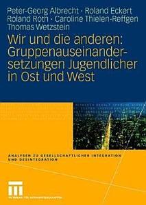 Wir und die anderen  Gruppenauseinandersetzungen Jugendlicher in Ost und West PDF