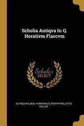 Scholia antiqa in q. horatium flaccum recensuerunt