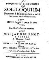 Disquisitio Theologica Quâ Soliloquium Pronuper à Jesuitis sparsum, ad S. Literarum Cynosuram expenditur