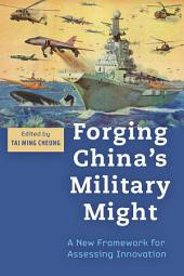 Forging China's Military Might: A New Framework for Assessing Innovation