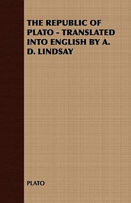 The Republic of Plato   Translated Into English by A  D  Lindsay