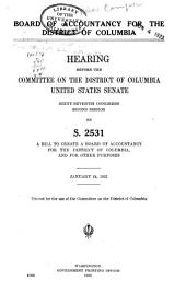 Board of Accountancy for the District of Columbia: Hearing before the Committee on the District of Columbia, United States Senate, Sixty-seventh Congress, second session, on S. 2531, a bill to create a board of accountancy, for the District of Columbia, and for other purposes. January 24, 1922