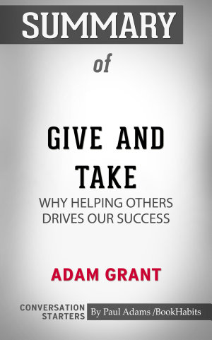 Summary of Give and Take  Why Helping Others Drives Our Success