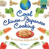 Cool Chinese & Japanese Cooking: Fun and Tasty Recipes for Kids