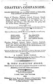 The Coaster's Companion. Containing Sailing Directions for the East Coast of England, from London to the Shetland Isles ... to which is Added, a Large Tide-table, with a New and Correct Method of Finding the Times of High Water at All the Principal Places in Europe. 7th Ed