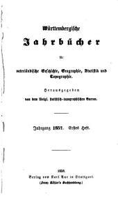 Württembergische Jahrbücher für vaterländische Geschichte, Geographie, Statistik und Topographie: 1857