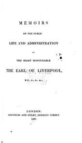 Memoirs of the Public Life and Administration of the Right Honourable, the Earl of Liverpool