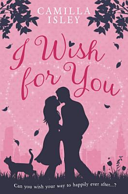 I Wish for You (a Romantic Comedy)
