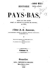 Histoire des Pays-Bas, depuis les tems anciens jusqu'à la création du Royaume des Pays-Bas, en 1815: Volume1