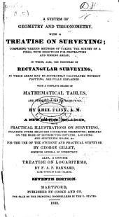 A System of Geometry and Trigonometry, with a Treatise on Surveying: Comprising Various Methods of Taking the Survey of a Field ... in Which, Also, the Principles of Rectangular Surveying, by which Areas May be Accurately Calculated Without Plotting, are Fully Explained : with a Complete Series of Mathematical Tables, and the Necessary Explanations