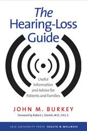The Hearing-Loss Guide: Useful Information and Advice for Patients and Families