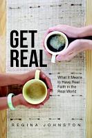 Get Real  What It Means to Have Real Faith in the Real World PDF