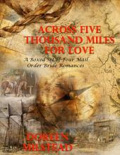 Across Five Thousand Miles for Love – a Boxed Set of Four Mail Order Bride Romances