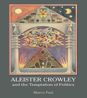 Aleister Crowley and the Temptation of Politics PDF