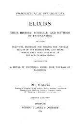 Pharmaceutical Preparations: Elixirs, Their History, Formulae, and Methods of Preparation ... with a Résumé of Unofficinal Elixirs from the Days of Paracelsus