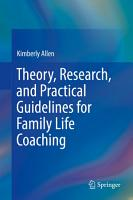 Theory  Research  and Practical Guidelines for Family Life Coaching PDF