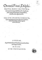 Orontii Finaei, ... De duodecim caeli domiciliis, & horis inaequalibus, libellus non aspernandus. Vna cum ipsarum domorum, atque inaequalium horarum instrumento, ad latitudinem Parisiensem, hactenus ignota ratione delineato