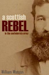 A Scottish Rebel in the Confederate Army (Expanded, Annotated)