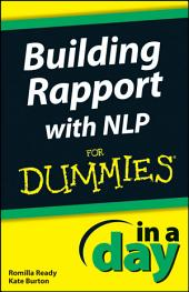 Building Rapport with NLP In A Day For Dummies: Edition 2