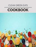 Clean Green Eats Cookbook
