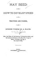 Hay Seed  Or  How to Develop Speed in Trotters and Pacers  and Steer Them in a Race PDF