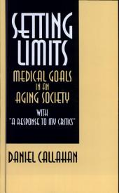 "Setting Limits: Medical Goals in an Aging Society with ""A Response to My Critics"""