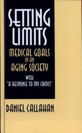 Setting Limits: Medical Goals in an Aging Society with A Response to My Critics